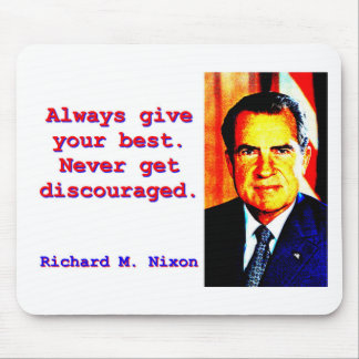 Always Give Your Best - Richard Nixon Mouse Pad