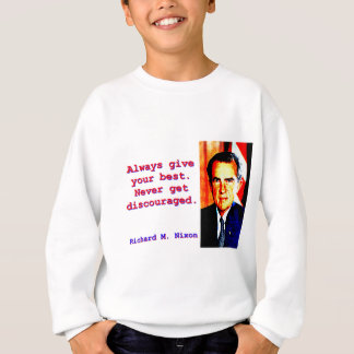 Always Give Your Best - Richard Nixon Sweatshirt