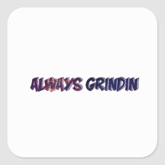"""Always Grinding"" apparels Square Sticker"
