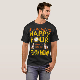 Always Happy Hour When With My Afghan Hound Dog T-Shirt