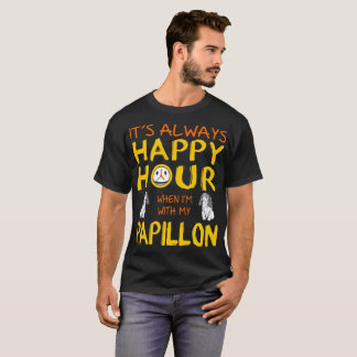 Always Happy Hour When With My Papillon Dog Tshirt