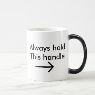 Always hold this handle magic mug