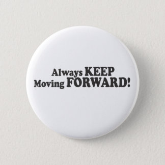 Always KEEP Moving FORWARD! 6 Cm Round Badge