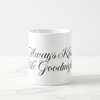 Always kiss me goodnight. coffee mug