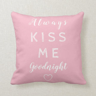 Always kiss me goodnight Pink and White Typography Cushion