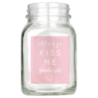 Always kiss me goodnight Pink and White Typography Mason Jar