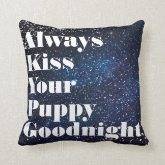 Always Kiss Your Puppy Goodnight Typography Throw Pillow