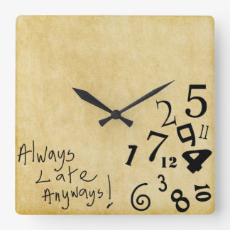 Always Late Anyways Wall Clock