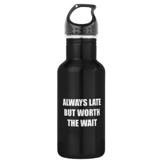 Always Late But Worth The Wait 532 Ml Water Bottle