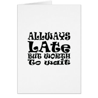 Always late card
