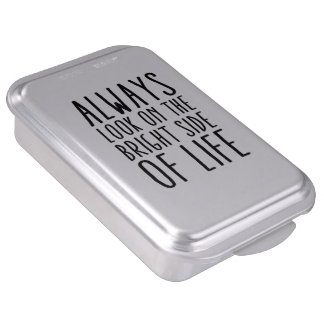 Always look on the bright side of life cake pan