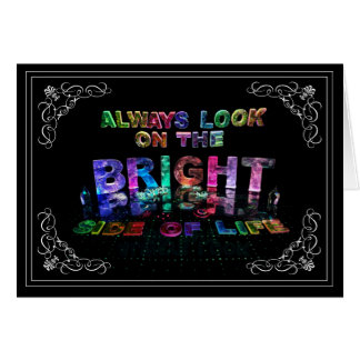Always Look on the Bright Side of Life Greeting Card