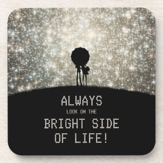 Always look on the bright side of life! coaster