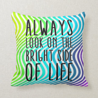 Always look on the bright side of life throw cushions