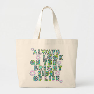 always look on the bright side OF life Large Tote Bag