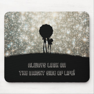 Always look on the bright side of life! mouse pad