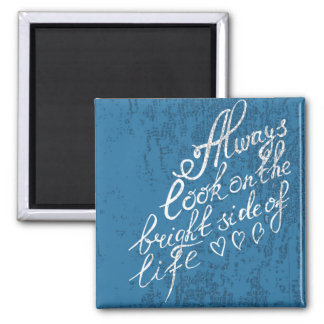Always Look On The Bright Side Of Life Square Magnet