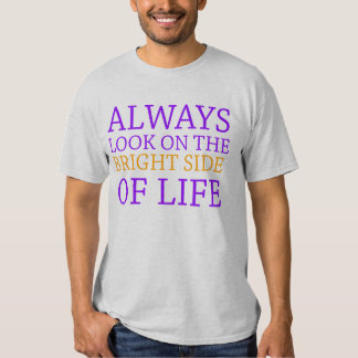 always look on the bright side of life t-shirts