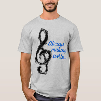 Always Making Treble T-Shirt