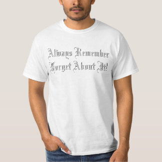 Always Remember Forget About It! Tshirts