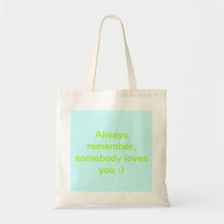 Always remember, somebody loves you :) budget tote bag