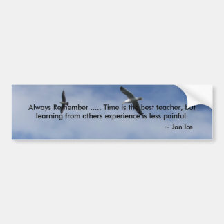 Always Remember ..... Time is the ... Car Bumper Sticker
