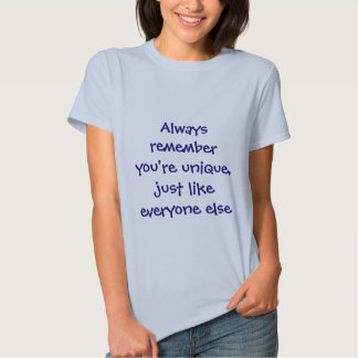 Always remember you're unique just like everyone t-shirts