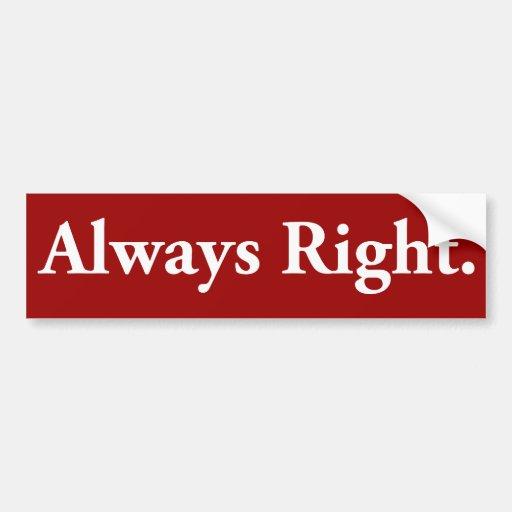 Always Right. Bumper Sticker
