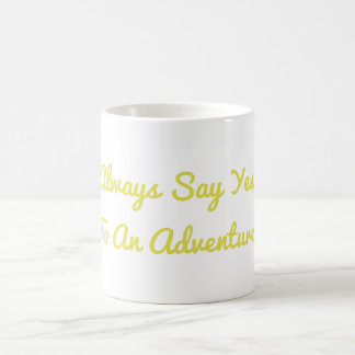 Always Say Yes to An Adventure Mug