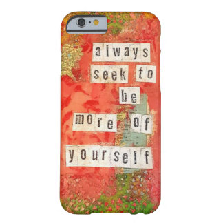 Always seek to be more of yourself barely there iPhone 6 case
