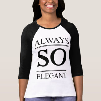 Always so elegant T-Shirt