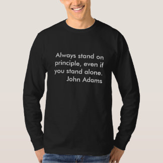 Always stand on principle, even if you stand al... T-Shirt