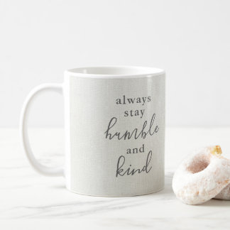 Always Stay Humble and Kind Coffee Mug