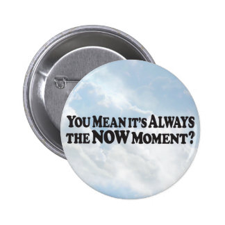 Always the Now Moment - Round Button