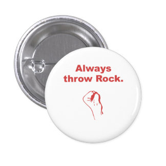 Always Throw Rock Pinback Buttons