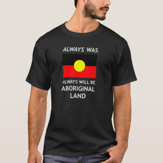 Always Was, Always Will Be, Aboriginal Land T-Shirt