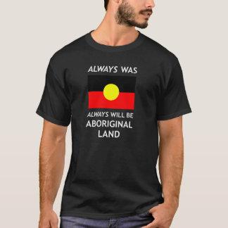 Always Was, Always Will Be, Aboriginal Land T-Shirt