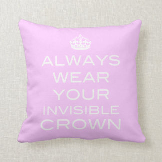 Always Wear Your Invisible Crown Pillow- Any Color Cushion
