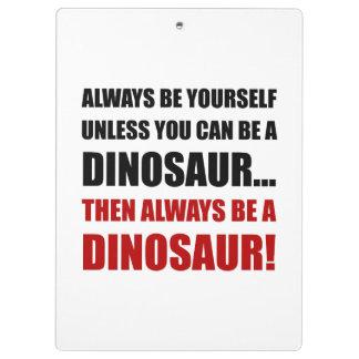 Always Yourself Unless Dinosaur Clipboard