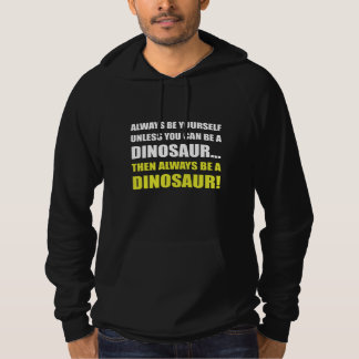 Always Yourself Unless Dinosaur Hoodie