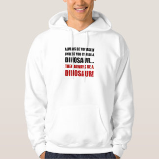 Always Yourself Unless Dinosaur Hoodie