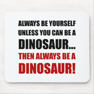 Always Yourself Unless Dinosaur Mouse Pad