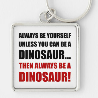 Always Yourself Unless Dinosaur Silver-Colored Square Key Ring