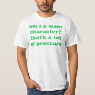 am i a main character? T-Shirt