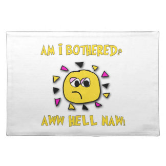Am i bothered aww hell naw-dark placemat