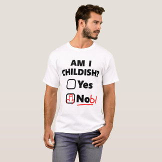 Am I Childish T-Shirt - Funny Rude Joke Fathers Da