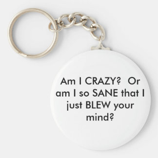Am I CRAZY?  Or am I so SANE that I just BLEW y... Key Ring