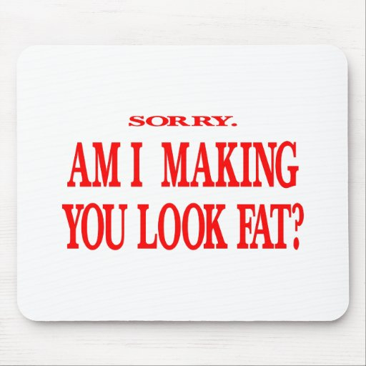 Am I Making You Look Fat? Mousepads
