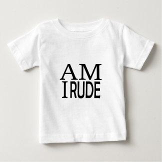 Am I Rude Baby T-Shirt