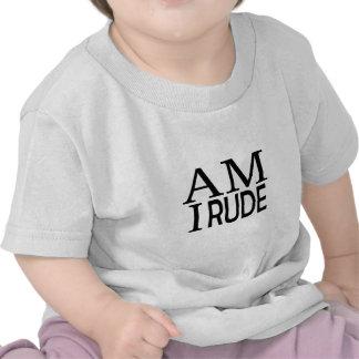 Am I Rude T Shirts